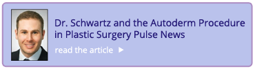 Read Dr. Schwartz's article on the Autoderm procedure in Plastic Surgery Pulse News